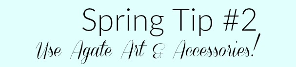 tips for updating decor for spring agate art and accessories