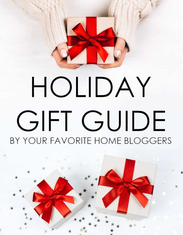 Holiday Gift Guide By Your Favorite Home Bloggers